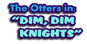 The Otters in: